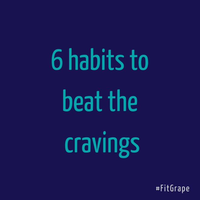 6 habits to beat the cravings
